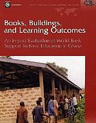 Books, buildings, and learning outcomes an impact evaluation of World Bank support to basic education in Ghana
