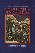 The Sufi path of knowledge : Ibn al-ʻArabi's metaphysics of imagination
