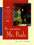 The ingenious Mr. Peale : painter, patriot, and man of science