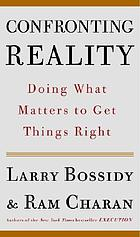Confronting reality : doing what matters to get things right