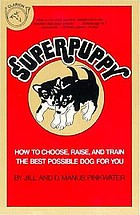Superpuppy : how to choose, raise, and train the best possible dog for you