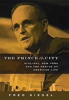 The prince of the city : Giuliani, New York and the genius of American life