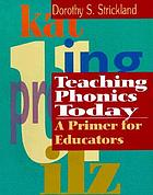 Teaching phonics today : a primer for educators