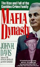 Mafia dynasty : the rise and fall of the Gambino crime family