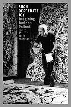 Such desperate joy : imagining Jackson Pollock