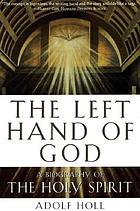 The left hand of God : a biography of the Holy Spirit
