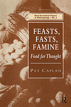 Feasts, fasts, famine : food for thought : professional inaugural lecture delivered at Goldsmiths' College 21 May 1992