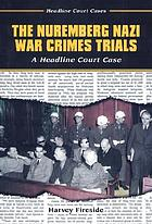 The Nuremberg Nazi war crimes trials : a headline court case