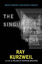 The singularity is near : when humans transcend biology