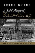 A social history of knowledge : from Gutenberg to Diderot, based on the first series of Vonhoff Lectures given at the University of Groningen (Netherlands)
