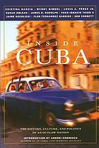 Inside Cuba : the history, culture, and politics of an outlaw nation
