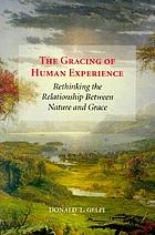 The gracing of human experience : rethinking the relationship between nature and grace