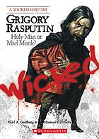 Grigory Rasputin : holy man or mad monk