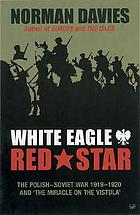 White eagle, red star; the Polish-Soviet war, 1919-20