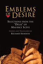 "Emblems of desire : selections from the ""Délie"" of Maurice Scève / edited and translated by Richard Sieburth"