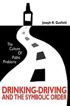 The culture of public problems : drinking-driving and the symbolic order