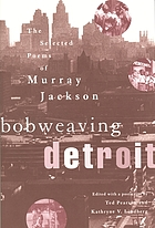 Bobweaving Detroit : the selected poems of Murray Jackson
