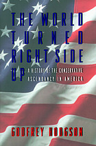 The world turned right side up : a history of the conservative ascendancy in America