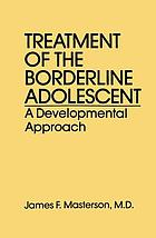 Treatment of the borderline adolescent; a developmental approach