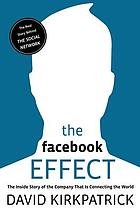 The Facebook effect : the inside story of Facebook