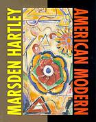 Marsden Hartley : American modern : the Ione and Hudson D. Walker Collection, Frederick R. Weisman Art Museum