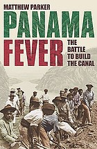 Panama fever : the battle to build the canal