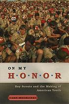 On my honor : Boy Scouts and the making of American youth