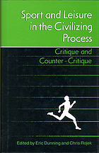 Sport and leisure in the civilizing process : critique and counter-critique