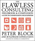 The flawless consulting fieldbook & companion : a guide to understanding your expertise