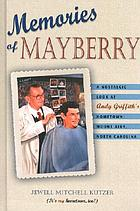 Memories of Mayberry : a nostalgic look at Andy Griffith's hometown, Mount Airy, North Carolina