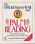 Palm reading : your absolute, quintessential, all you wanted to know, complete guide Fell's official know-it-all's guide to palm reading : your absolute, quintessential, all you wanted to know, complete guide Fell's official know-it-all guide : Palm reading