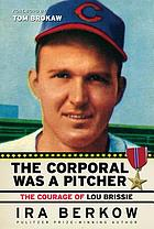 The corporal was a pitcher : the courage of Lou Brissie