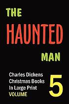The haunted man and the ghost's bargain : a fancy for Christmas-time