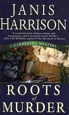 Roots of murder : Gardening mysteries bk. 1