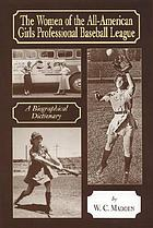 The women of the All-American Girls Professional Baseball League : a biographical dictionary