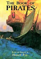 Howard Pyle's Book of pirates : fiction, fact & fancy concerning the buccaneers & marooners of the Spanish Main