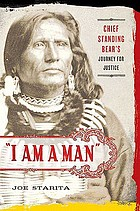 """I am a man"" : Chief Standing Bear : a native son's search for justice"