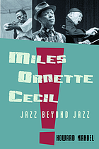 Miles, Ornette, Cecil : how Miles Davis, Ornette Coleman, and Cecil Taylor revolutionized the world of jazz