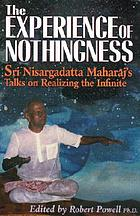 The experience of nothingness : Sri Nisargadatta Maharaj's talks on realizing the infinite