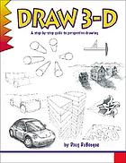 Draw 3-D : a step-by-step guide to perspective drawing