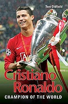 Cristiano Ronaldo the true story of the greatest footballer on Earth