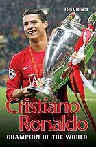 Cristiano Ronaldo the true story of the greatest footballer on Earth