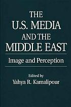 The U.S. media and the Middle East : image and perception
