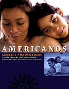 Americanos : Latino life in the United States = La vida Latina en los Estados Unidos