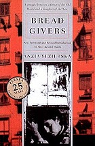 Bread givers : a novel : a struggle between a father of the Old World and a daughter of the NewBread givers. Anzia YezierskaBread givers : a novel ; [a struggle between a father of the Old World and a daughter of the New]. With a foreword and introd. by Alice Kessler-Harris