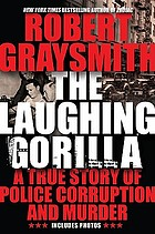 The laughing gorilla : a true story of police corruption and murder
