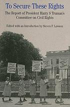 To secure these rights : the report of Harry S Truman's Committee on Civil Rights