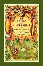 History of King Philip, sovereign chief of the Wampanoags : including the early history of the settlers of New England