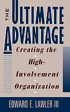 The ultimate advantage : creating the high-involvement organization
