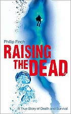 Raising the dead : a true story of death and survival
